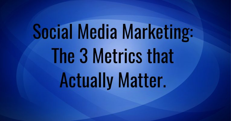 Social Media Marketing: The 3 Metrics that Actually Matter