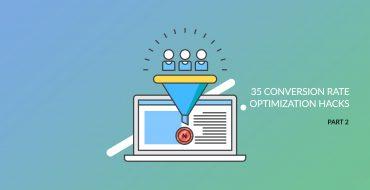 35 Conversion Rate Optimization Hacks (Part 2)