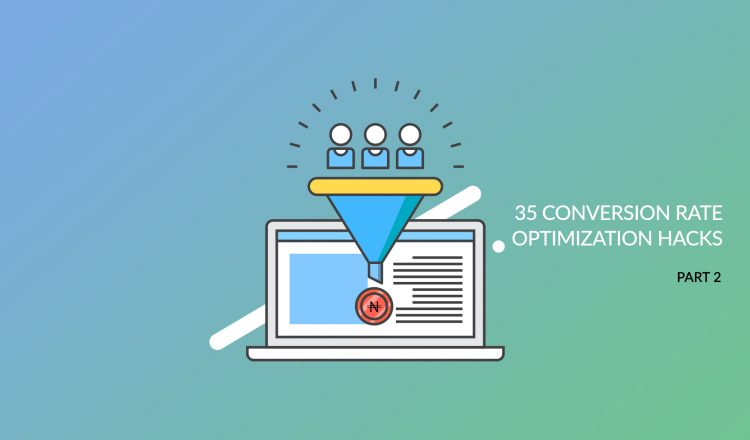 35 Conversion Rate Optimization Hacks (Part 2)