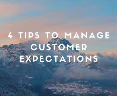 4 Tips To Manage Customer Expectations