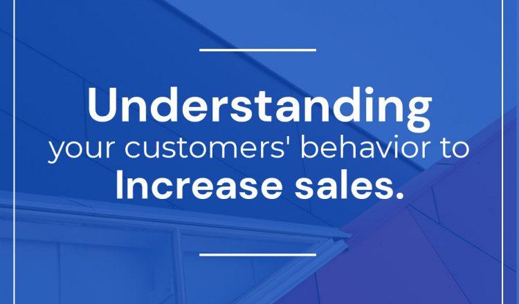 Understanding your Customers' Behavior to Increase Sales